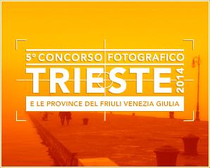 """Concorso fotografico """"TRIESTE 2014 e le province del Friuli Venezia Giulia"""""""