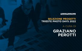 Projects selection for Trieste Photo Days 2022 by Graziano Perotti